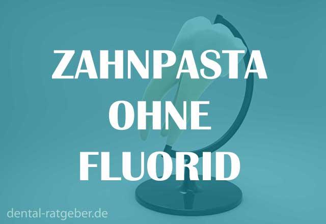 Zahnpasta ohne Fluorid Ratgeber